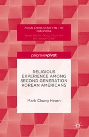 Religious Experience Among Second Generation Korean Americans ebook by Mark Chung Hearn