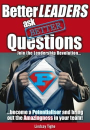Better Leaders Ask Better Questions ebook by Lindsay Tighe