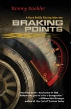 Braking Points - A Kate Reilly Mystery ebook by Tammy Kaehler