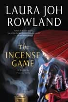 The Incense Game ebook by Laura Joh Rowland