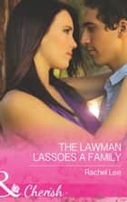 The Lawman Lassoes a Family (Mills & Boon Cherish) (Conard County: The Next Generation, Book 24) ebook by Rachel Lee