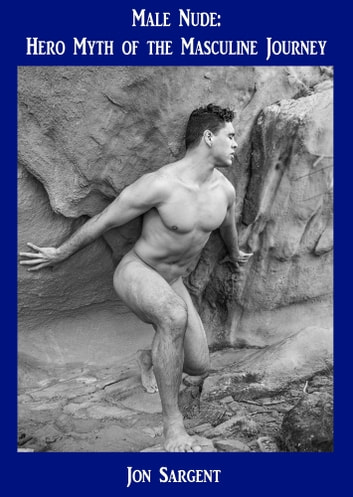 Male Nude: Hero Myth of the Masculine Journey ebook by Jon Sargent