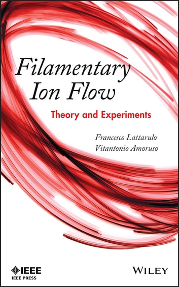 Filamentary Ion Flow - Theory and Experiments ebook by Francesco Lattarulo,Vitantonio Amoruso