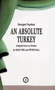An Absolute Turkey ebook by Georges Feydeau,Peter Hall,Nicki Frei