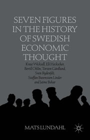 Seven Figures in the History of Swedish Economic Thought - Knut Wicksell, Eli Heckscher, Bertil Ohlin, Torsten Gårdlund, Sven Rydenfelt, Staffan Burenstam Linder and Jaime Behar ebook by Mats Lundahl