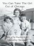 You Can Take The Girl Out of Chicago … ebook by Dorothy Sinclair
