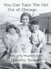 You Can Take The Girl Out of Chicago … - Tales of My Wayward Youth ebook by Dorothy Sinclair