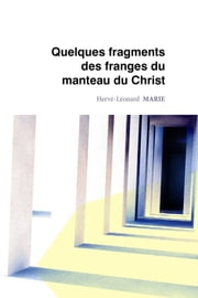 Quelques fragments des franges du manteau du Christ ebook by Hervé-Léonard Marie