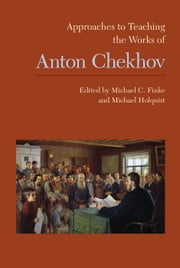 Approaches to Teaching the Works of Anton Chekhov ebook by Michael C. Finke,Michael Holquist