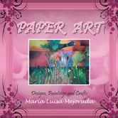 PAPER ART - Designs, Paintings and Crafts ebook by Maria Luisa Mejorada