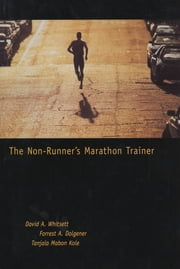 The Non-Runner's Marathon Trainer ebook by David Whitsett, Forrest Dolgener, Tanjala Kole