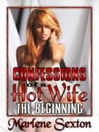 Confessions of a Hot Wife Episode I - The Beginning ebook by Marlene Sexton