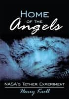 Home of the Angels - NASA's Tether Experiment ebook by Henry Kroll
