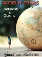 World Atlas: Continents & Oceans ebook by My Ebook Publishing House