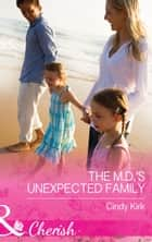 The M.D.'s Unexpected Family (Mills & Boon Cherish) (Rx for Love, Book 13) ebook by Cindy Kirk