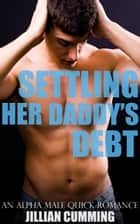 Settling Her Daddy's Debt - An Alpha Male Quick Romance ebook by Jillian Cumming