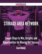 Storage Area Network - Simple Steps to Win, Insights and Opportunities for Maxing Out Success ebook by Gerard Blokdijk