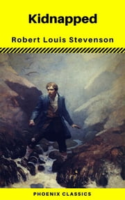 Kidnapped - Annotated (Phoenix Classics) ebook by Robert Louis Stevenson,(phoenix Classics)