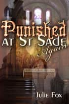Punished at St Sade Again ebook by Julie Fox