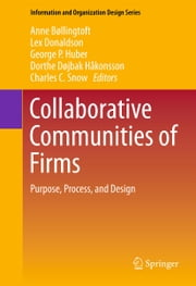 Collaborative Communities of Firms - Purpose, Process, and Design ebook by Anne Bøllingtoft,Lex Donaldson,George P. Huber,Dorthe Døjbak Håkonsson,Charles C. Snow