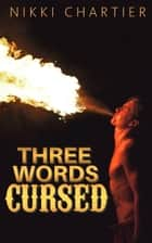 Three Words Cursed ebook by Nikki Chartier