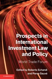 Prospects in International Investment Law and Policy: World Trade Forum ebook by Echandi, Roberto