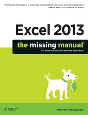 Excel 2013: The Missing Manual ebook by Matthew MacDonald