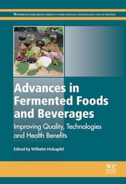 Advances in Fermented Foods and Beverages - Improving Quality, Technologies and Health Benefits ebook by Wilhelm Holzapfel
