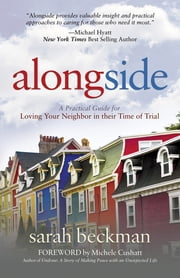 Alongside - A Practical Guide for Loving Your Neighbor in their Time of Trial ebook by Sarah Beckman, Michele Cushatt