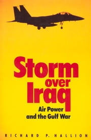 Storm Over Iraq - Air Power and the Gulf War ebook by Richard Hallion