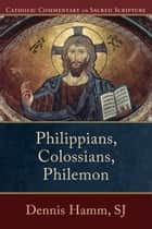 Philippians, Colossians, Philemon (Catholic Commentary on Sacred Scripture) ebook by Mary Healy, Dennis SJ Hamm, Peter Williamson