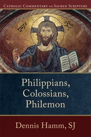 Philippians, Colossians, Philemon (Catholic Commentary on Sacred Scripture) ebook by Dennis SJ Hamm,Peter Williamson,Mary Healy
