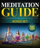 Meditation Guide for Beginners Including Yoga Tips (Boxed Set) - Meditation and Mindfulness Training ebook by Speedy Publishing