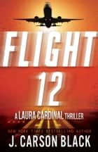 Flight 12 - A Laura Cardinal Thriller ebook by J. Carson Black