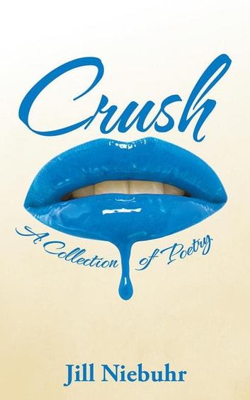 Crush - A Collection of Poetry ebook by Jill Niebuhr