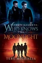 Who Knows the Moonlight ebook by Tere Michaels