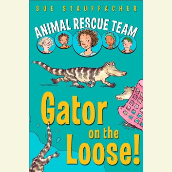 Animal Rescue Team: Gator on the Loose! - Book 1 audiobook by Sue Stauffacher