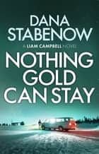 Nothing Gold Can Stay eBook by Dana Stabenow