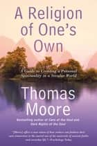 A Religion of One's Own ebook by Thomas Moore