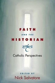 Faith and the Historian: Catholic Perspectives ebook by Nick Salvatore