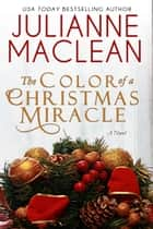 The Color of a Christmas Miracle - A Holiday Novel ebook by Julianne MacLean