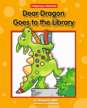 Dear Dragon Goes to the Library ebook by Margaret Hillert