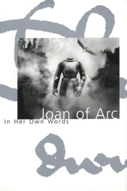 Joan of Arc: In her own words ebook by Joan of Arc,Willard Trask