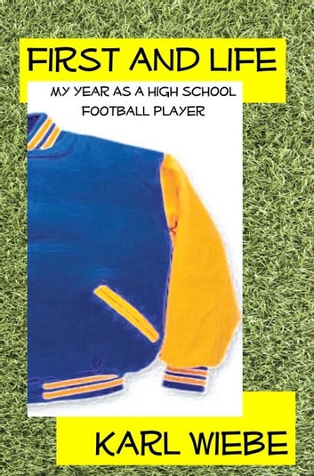 First And Life - My Year As A High School Football Player ebook by Karl Wiebe
