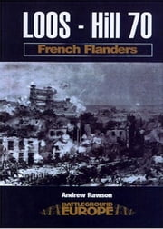 Loos - Hill 70: French Flanders ebook by Andrew Rawson