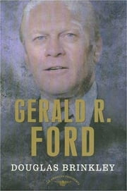 Gerald R. Ford - The American Presidents Series: The 38th President, 1974-1977 ebook by Douglas Brinkley,Arthur M. Schlesinger