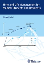 Time and Life Management for Medical Students and Residents ebook by Michael Sabel