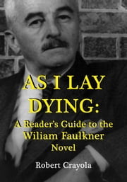 As I Lay Dying: A Reader's Guide to the William Faulkner Novel ebook by Robert Crayola