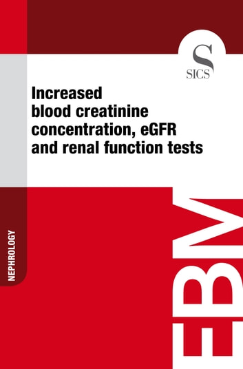 Increased Blood Creatinine Concentration, eGFR and Renal Function Tests ebook by Sics Editore