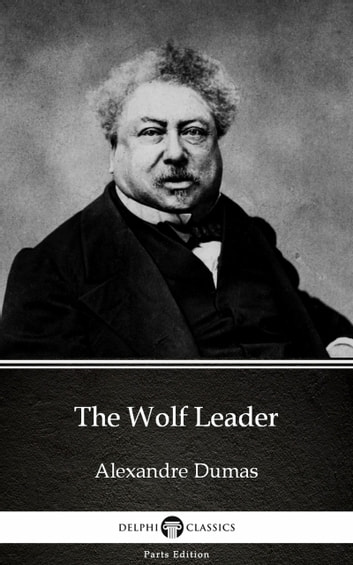 The Wolf Leader by Alexandre Dumas (Illustrated) ebook by Alexandre Dumas